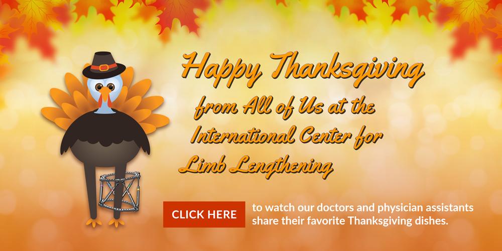 Happy Thanksgiving from all of us at the International Center for Limb Lengthening